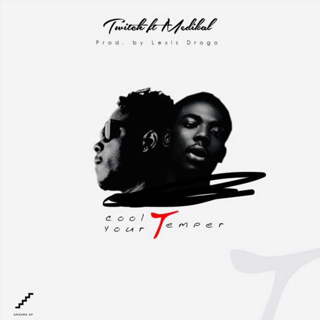 Twitch ft Medikal - Cool Your Temper (Prod by Lexis Drogo)