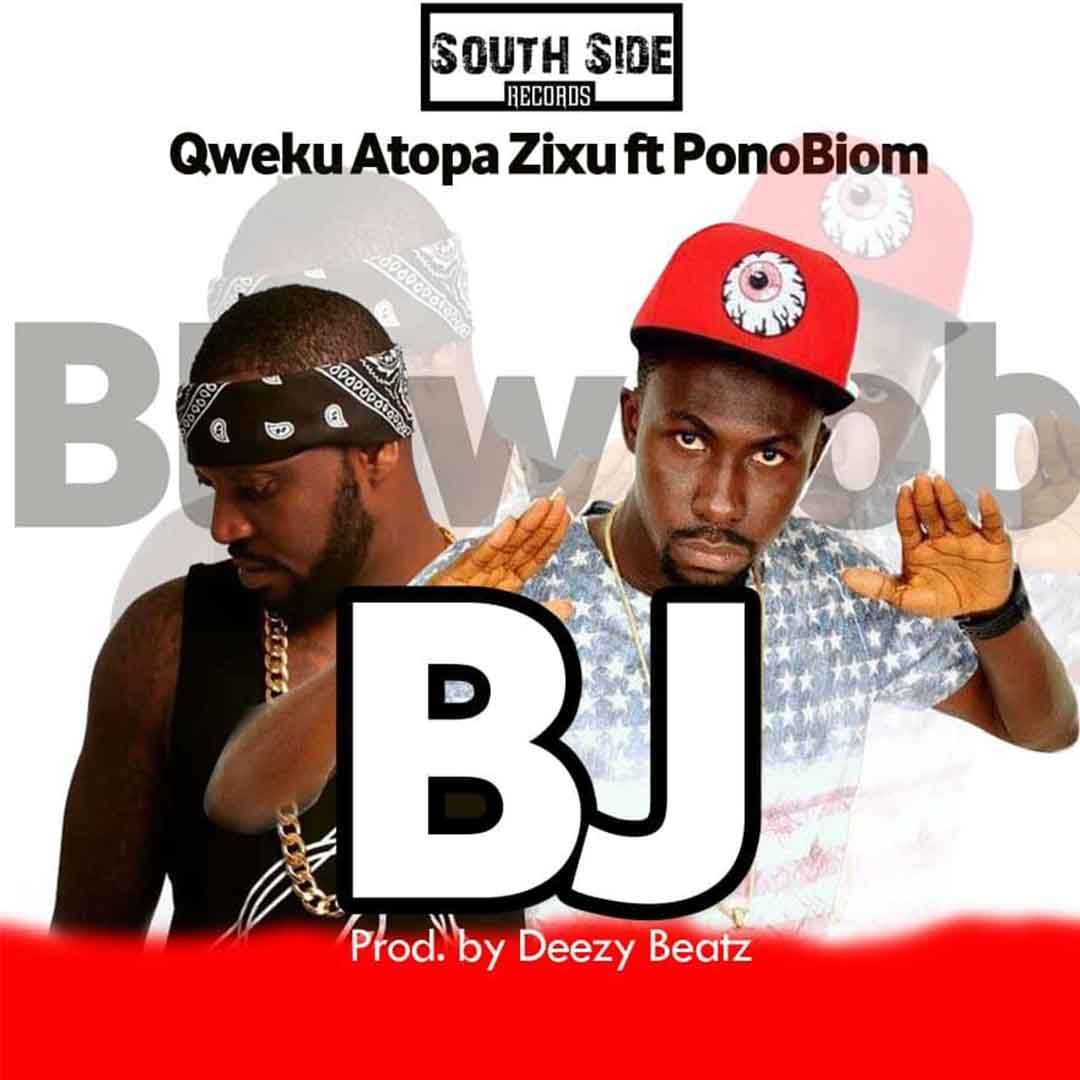Qweku Zixu ft Ponobiom - BJ (Prod by Deezy Beatz)