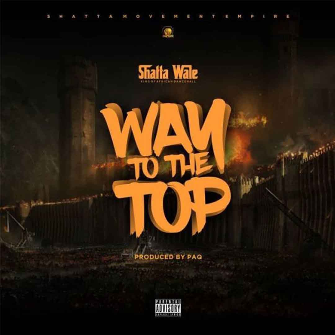 Shatta Wale - Way To The Top (Prod by PAQ)