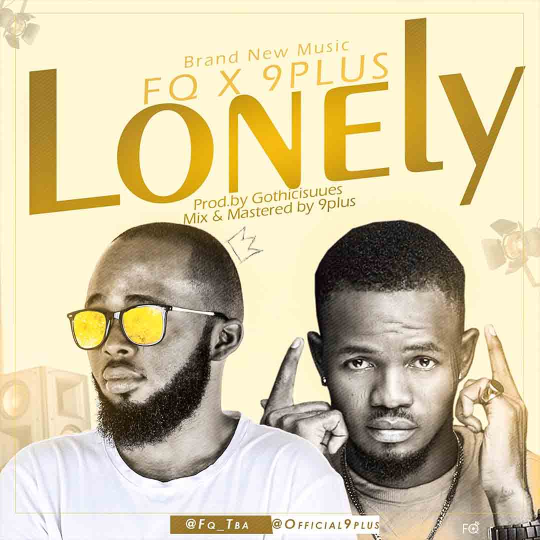 FQ ft 9Plus - Lonely (Prod by Gothicisuues)