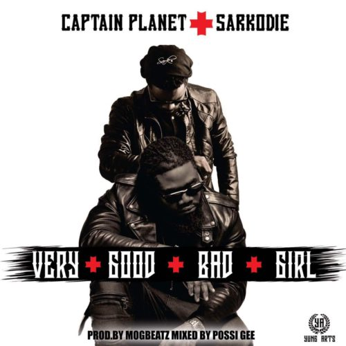 Captain Planet (4×4) ft Sarkodie – Very Good Bad Girl (Prod By MOG)