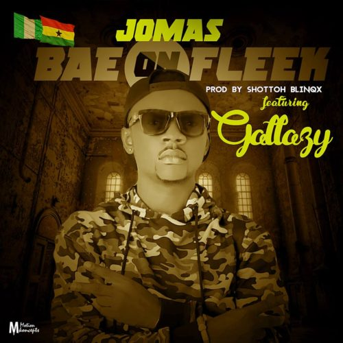 Jomas ft Gallaxy – Bae On Fleek (Prod by Shottoh Blinqx)
