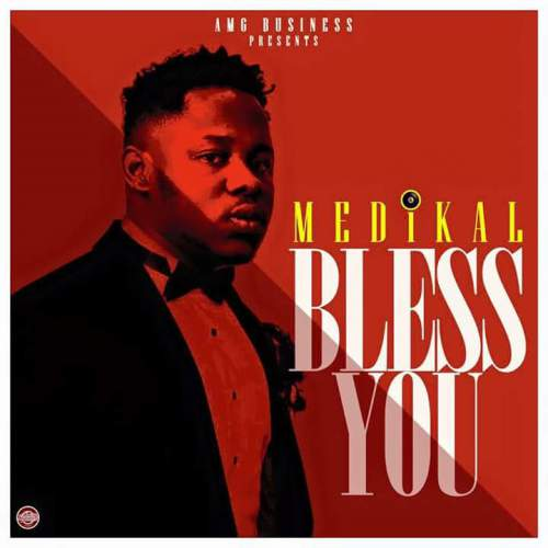 Medikal - God Bless You (Prod.by Unklebeatz)