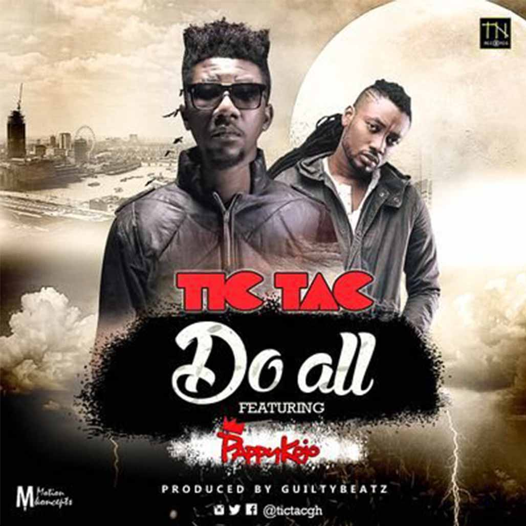 Tic Tac – Do All ft Pappy KoJo (Prod By Guilty Beatz)