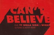 DJ Tunez & MUT4Y Ft. Kranium & Wizkid - Can't Believe (Remix)