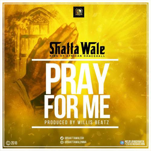 Shatta Wale - Pray for Me [Prod By Willisbeatz]