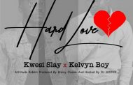Kwesi Slay ft Kelvyn boy - Hard Love