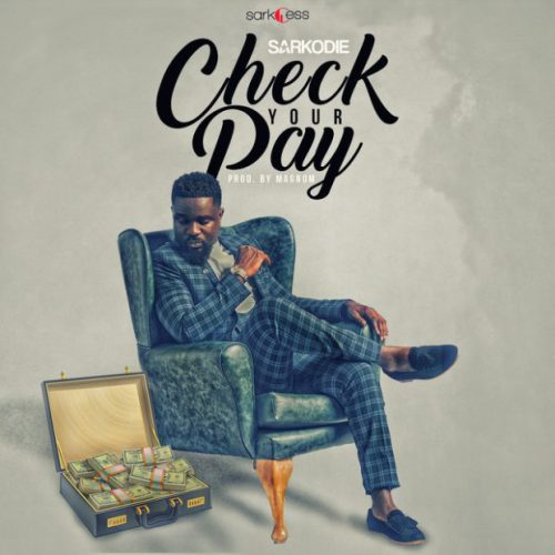 Sarkodie - Check Your Pay (Prod. by Magnom) [www.LOUDinGH.com]