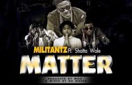 Militants ft Shatta Wale - My Matter (Prod. By MOG Beatz)