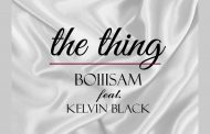 Boiiisam ft Kelvin Black - The Thing