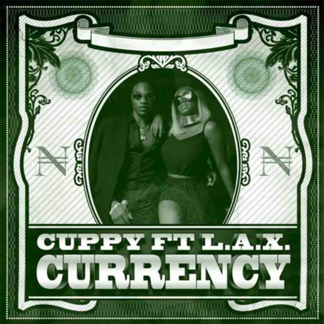 Dj Cuppy ft LAX - Currency