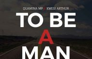 Quamina Mp ft Kwesi Arthur - To Be A Man