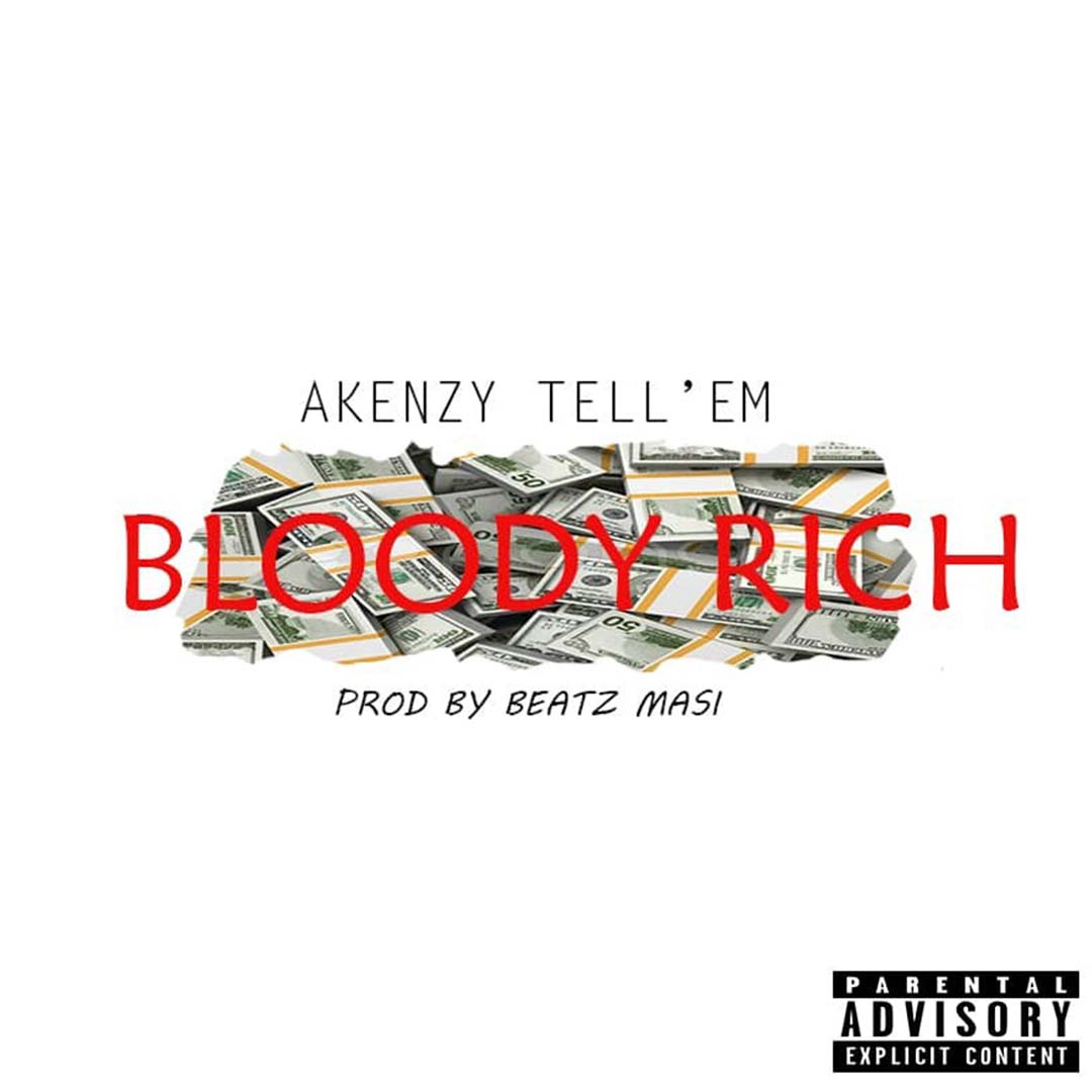 Akenzy Tell'em - Bloody Rich (Prod by Beatz Masi) [www.LOUDinGH.com]
