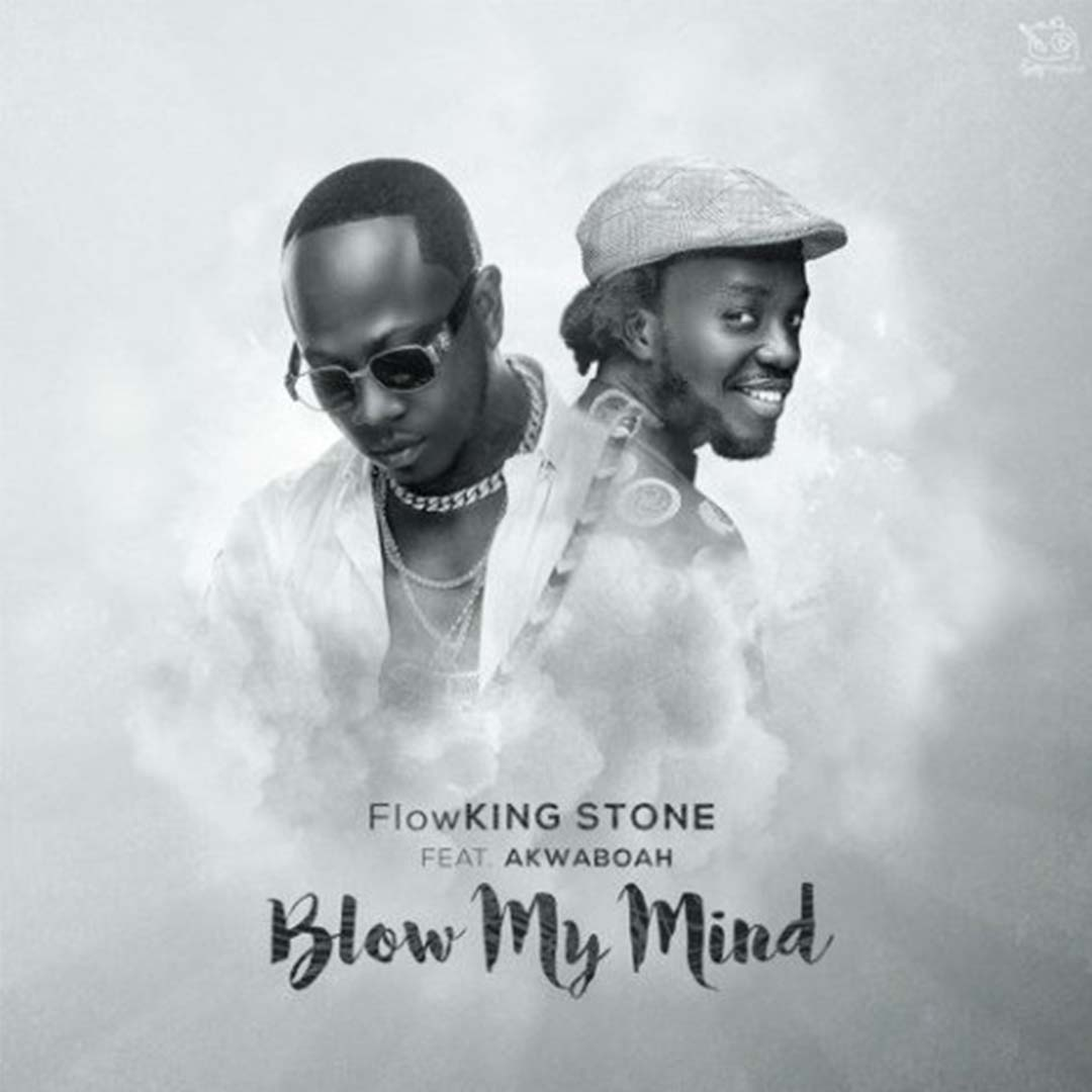 Flowking Stone ft Akwaboah - Blow My Mind (Prod by Kc Beatz) [www.LOUDinGH.com]
