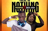Patapaa ft Sista Afia - There Is Nothing