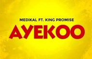 Medikal ft King Promise - Ayekoo (Prod by ReyNold The Gentleman)