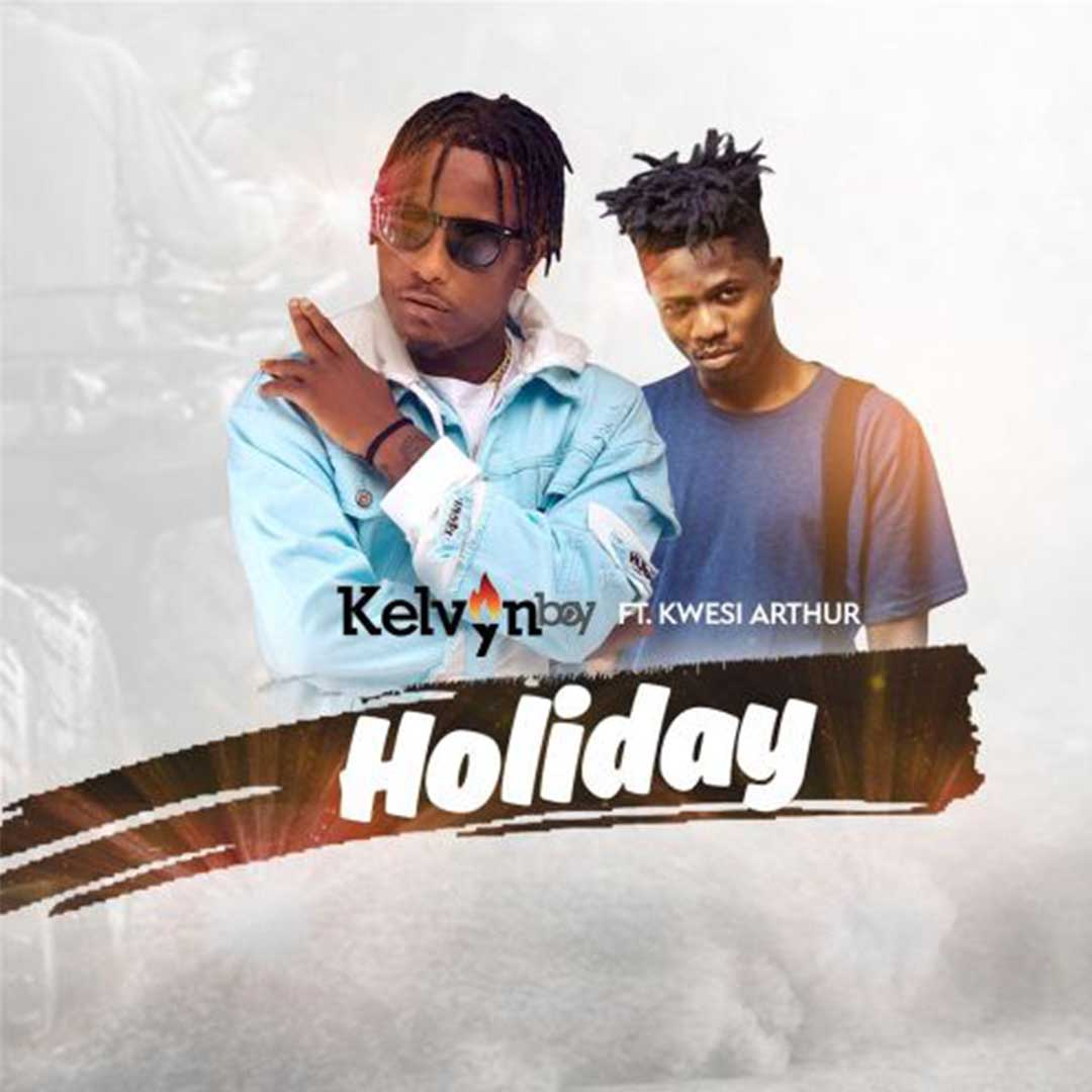 Kelvynboy ft Kwesi Arthur - Holiday (Prod by LiquidBeatz)