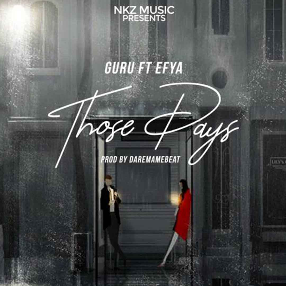 Guru ft Efya - Those Days (Prod by DareMameBeat)