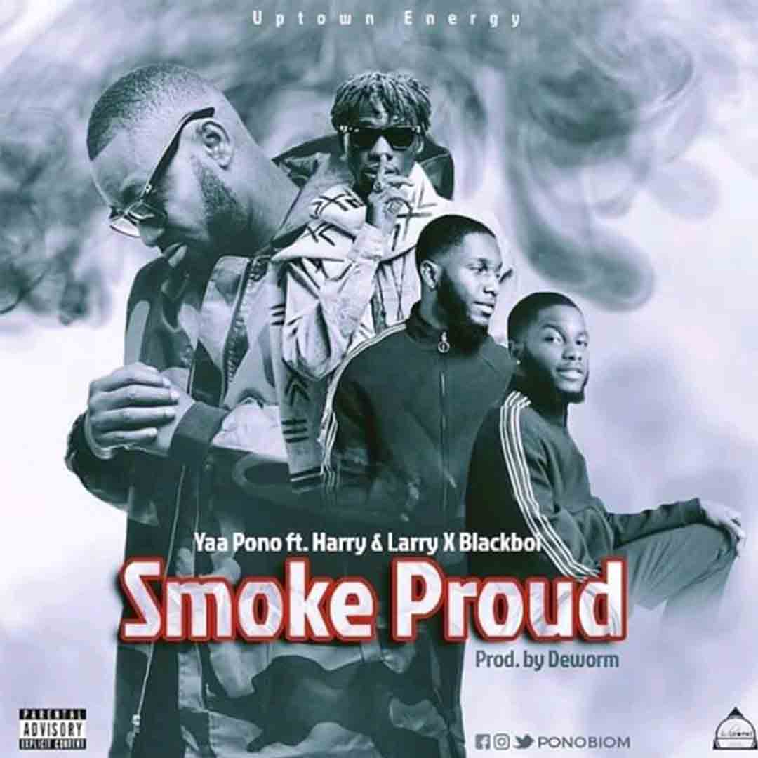 Yaa Pono ft Harry Larry x BlackBoi - Smoke Proud (Prod By DeWorm)