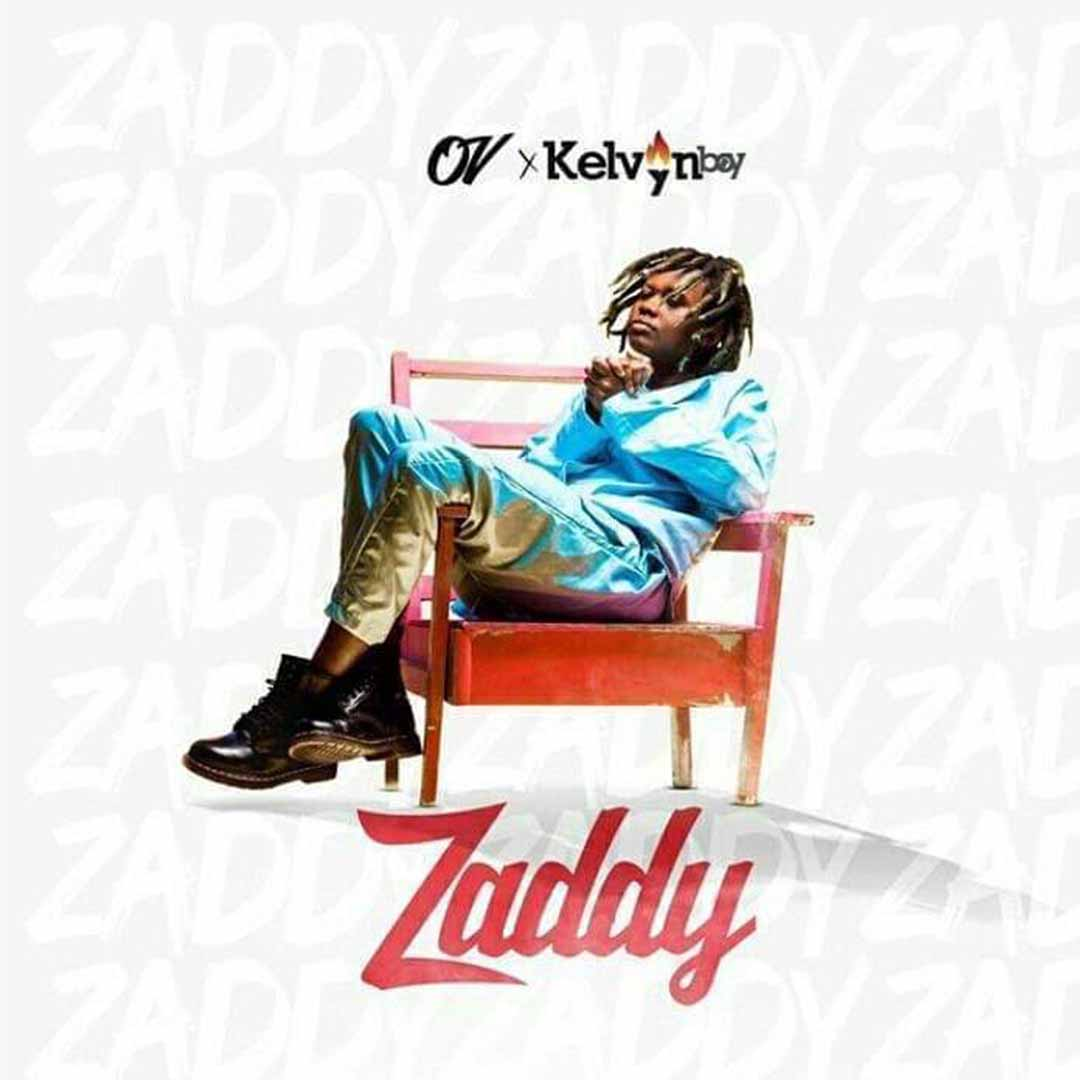 OV ft Kelvyn Boy - Zaddy