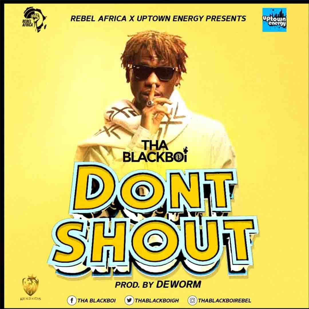 ThaBlackBoi - Don't Shout (Prod By Deworm)