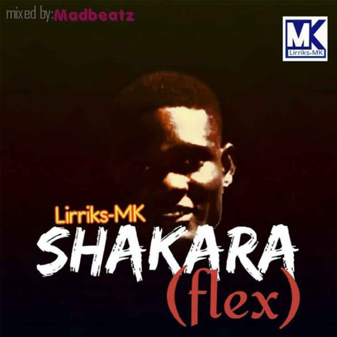 Lirriks MK - Shakara (Mixed By MadBeat)