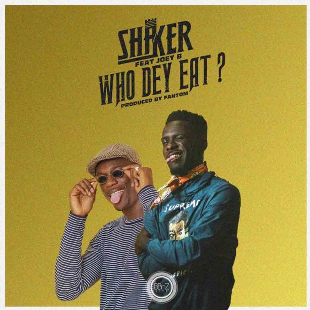 Shaker ft Joey B - Who Dey Eat (Prod By Fantom)