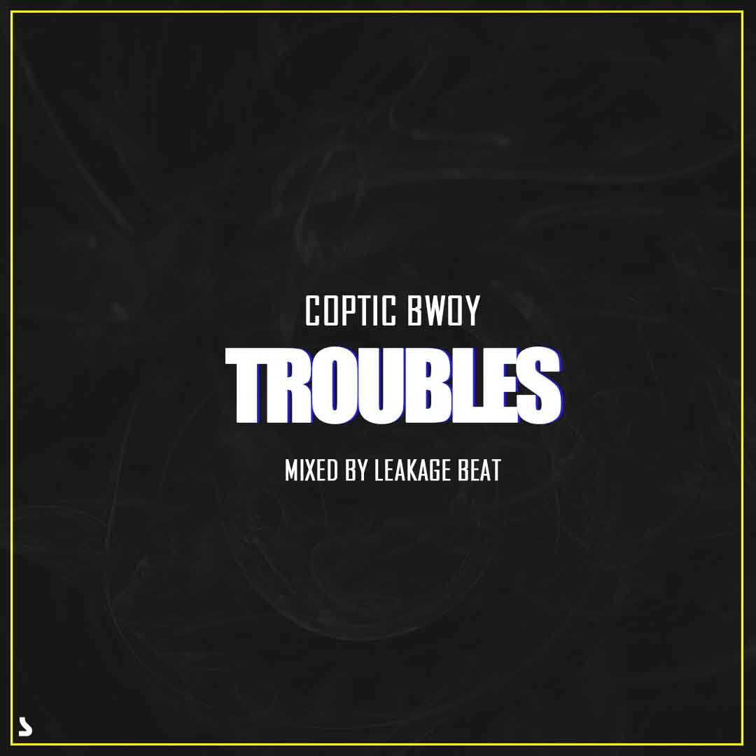 Coptic Bwoy - Troubles (Mixed By Leakage)