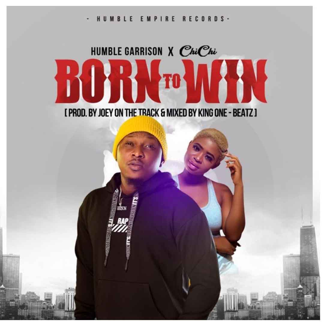 Humble Garrison ft Chichi - Born To Win (Prod By King One Beatz)