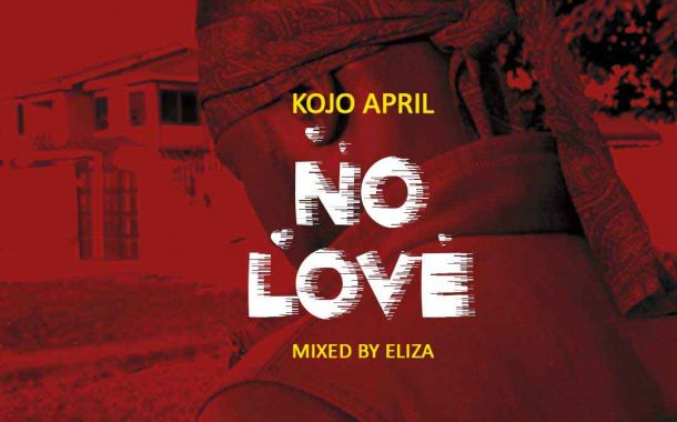 Kojo April - No Love (Mixed By Eliza)