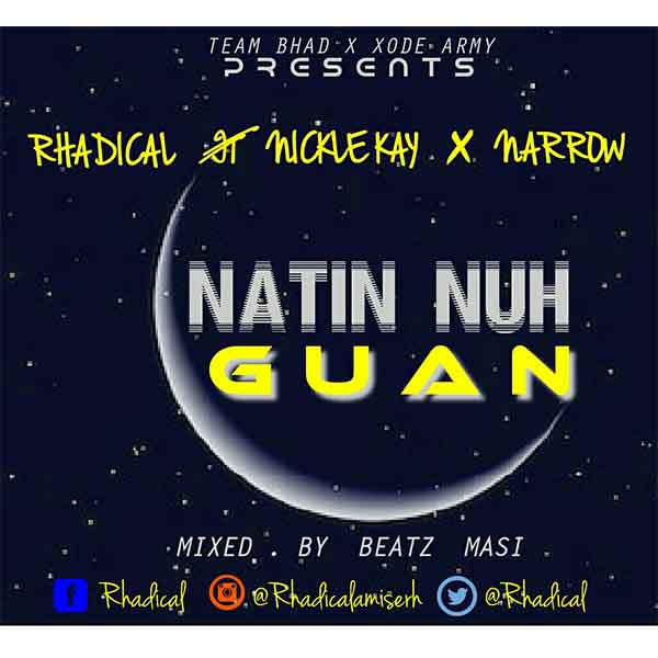 Rhadical ft Nickle Kay x Narrow - Natin Nuh Guan (Mixed By Beatz Masi)