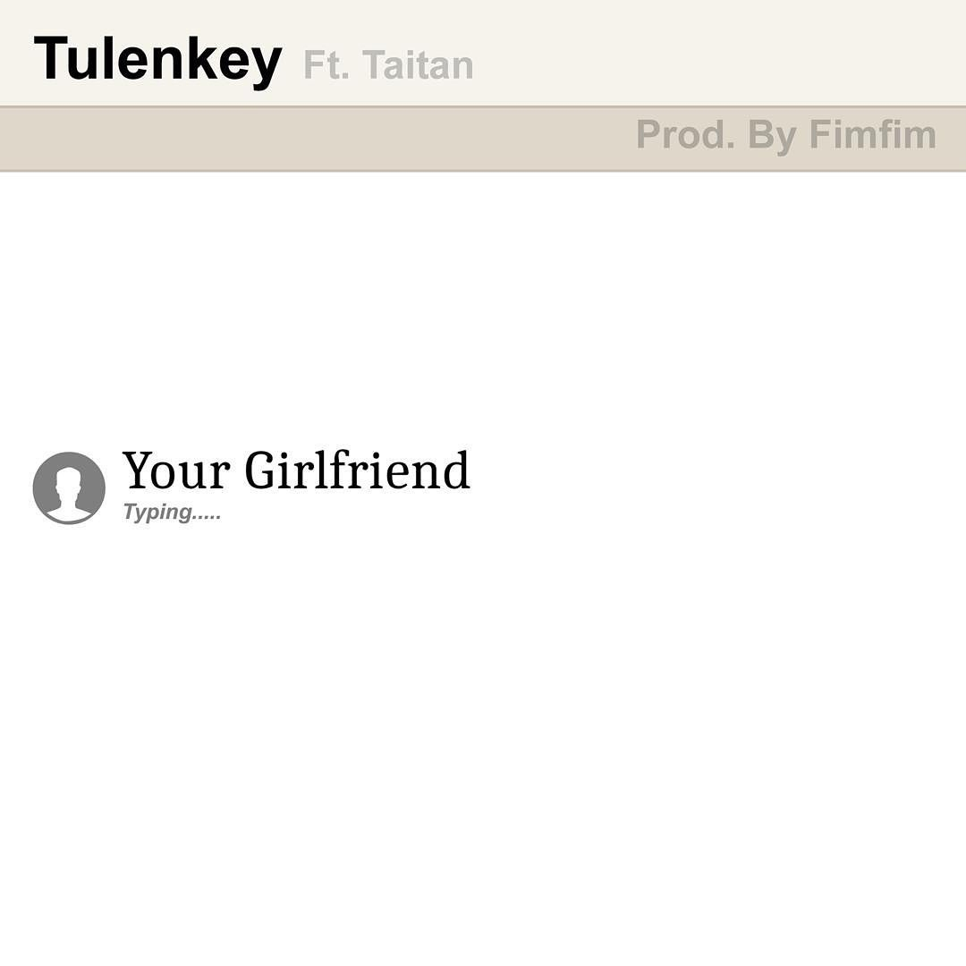 Tulenkey ft Taitan - Your Girlfriend (Prod by FimFim)