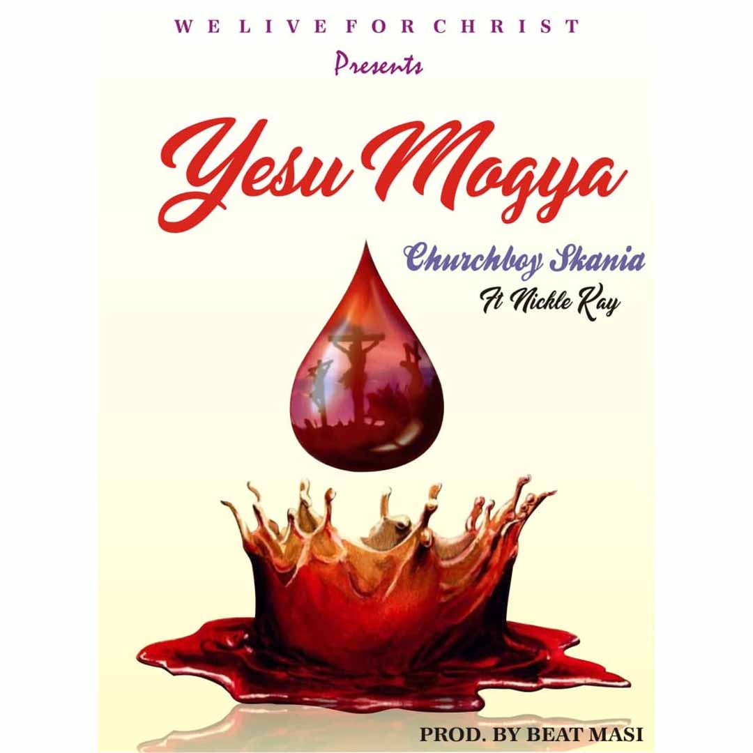 Churchboy Skania ft Nickle Kay - Yesu Mogya (Prod By Beat Masi)