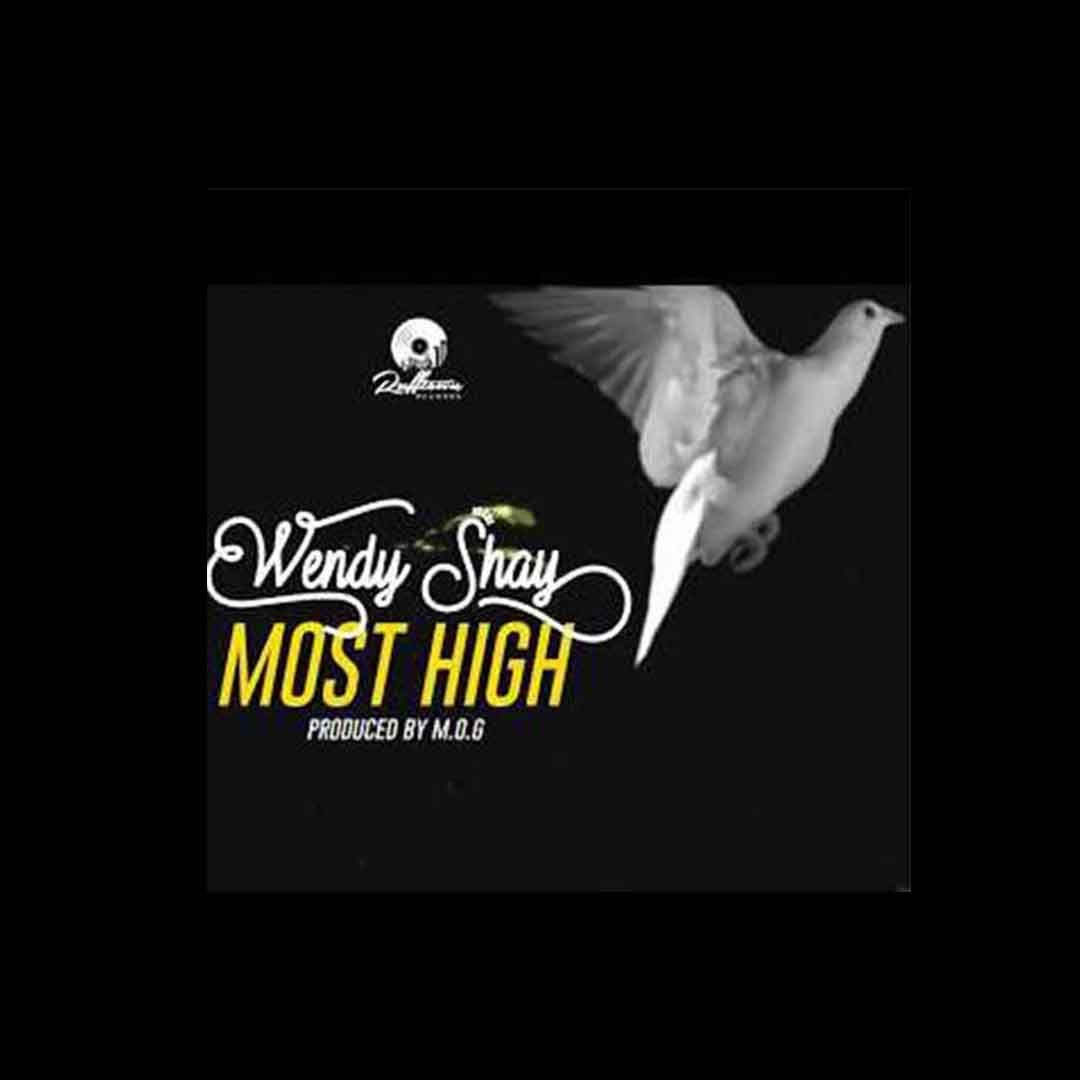 Wendy Shay - Most High (Prod By MOG)