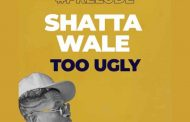 Shatta Wale - Too Ugly (Prod By GoldUp Music)