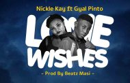 Nickle Kay ft Gyal Pinto - Love Wishes (Prod By Beatz Masi)