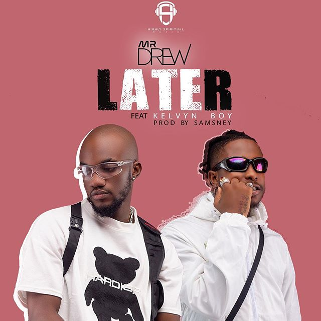 Mr Drew ft KelvynBoy - Later